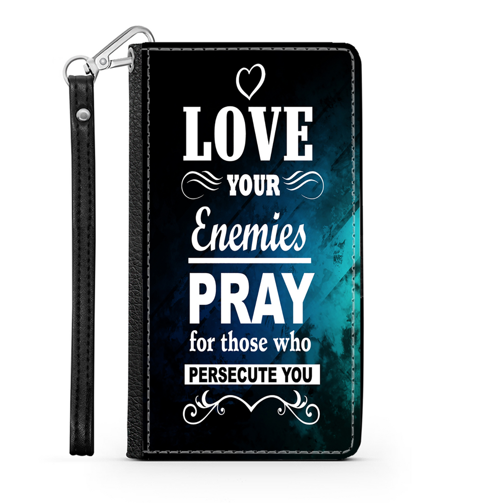 Wallet Phone Case (Samsung & Iphone) - Love Your Enemies Pray For Those Who Persecute You