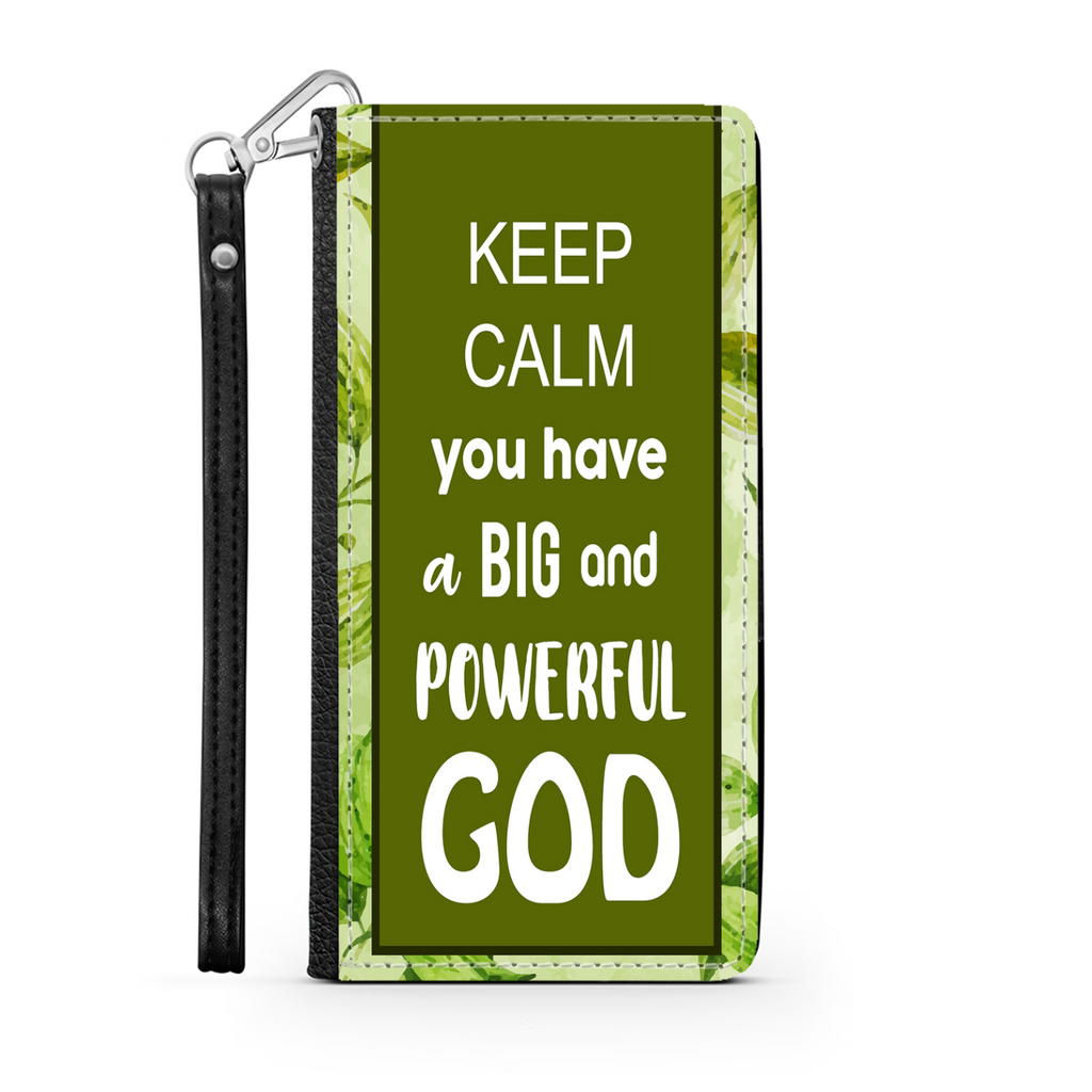 Wallet Phone Case (Samsung & Iphone) - Keep Calm You Have A Big and Powerful God