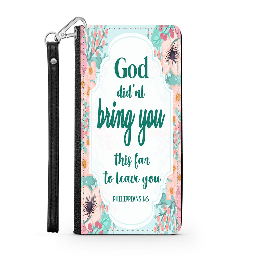 Wallet Phone Case (Samsung & Iphone) - God Didn't Bring You This Far To Leave You, Philippians 1:6