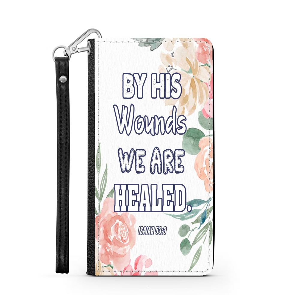 Wallet Phone Case (Samsung & Iphone) - By His Wound We Are Healed, Isaiah 53:3