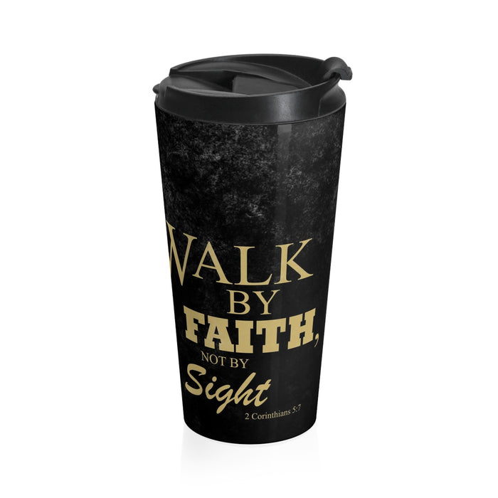 Christian Travel Mug 15 oz (2 Corinthians 5:7, Walk By Faith Not By Sight)