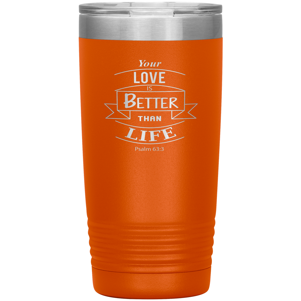 Your Love Is Better Than Life 20oz Tumbler - Laser Etched Scripture Travel Mug Ideal Gift for Christian Friends & Church Members