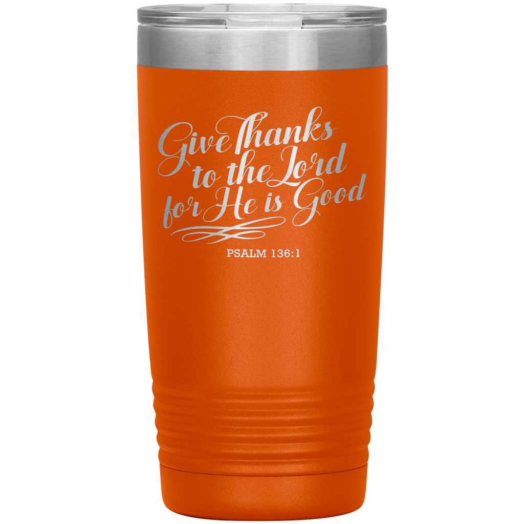 Give Thanks To The Lord 20oz Vacuum Tumbler - Christian Travel Mug - Scripture Tumbler Ideal Gift for Christian Friends & Church Members