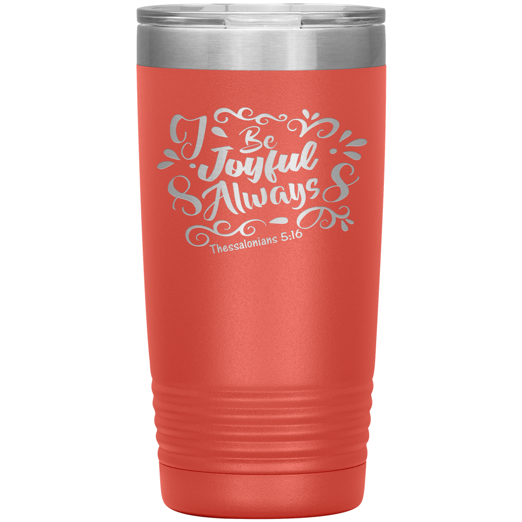 Be Joyful Always 20 Oz Tumbler - Christian Travel Mug