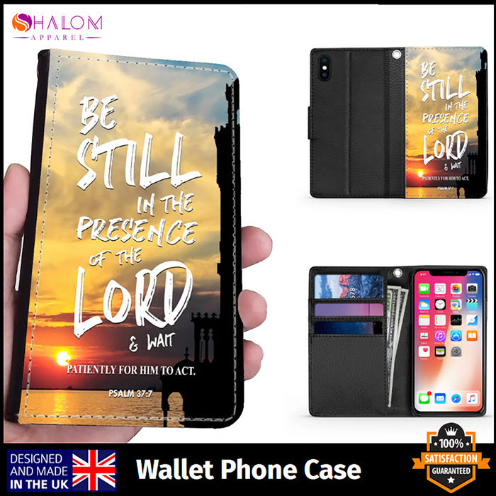 Wallet Phone Case (Samsung & Iphone) - Be Still In the Presence Of The Lord, Psalm 37:7