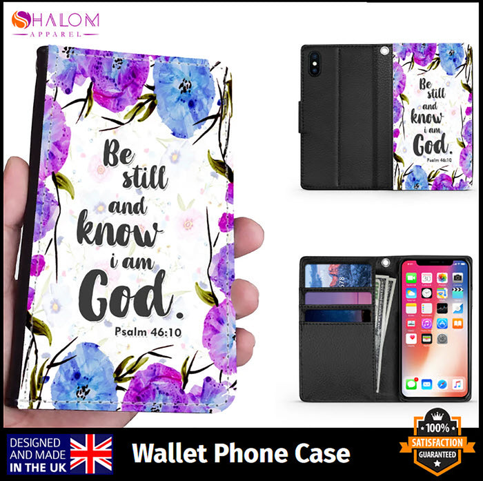 Wallet Phone Case (Samsung & Iphone) - Be Still and Know I Am God, Psalm 46:10