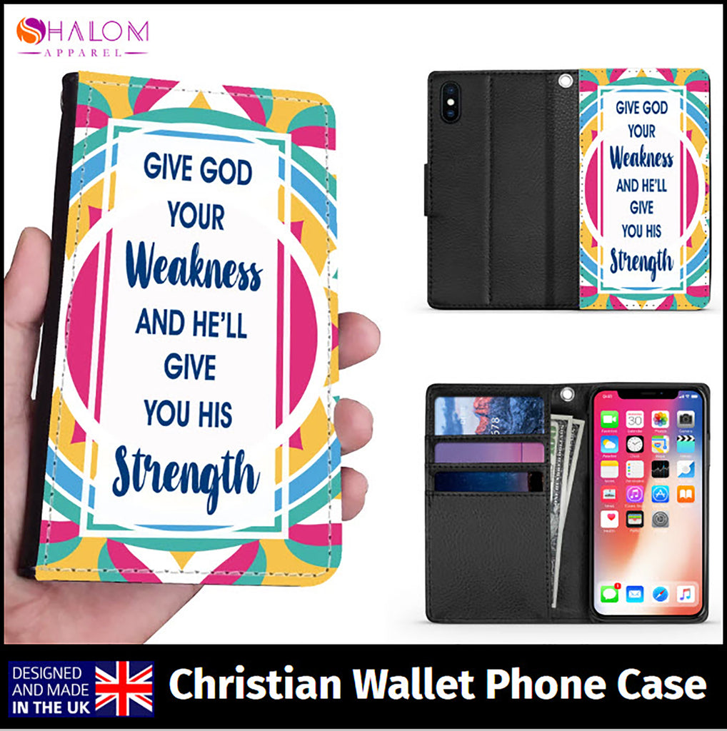 Wallet Phone Case (Samsung & Iphone) - Give God Your Weakness and He'll Give You His Strength