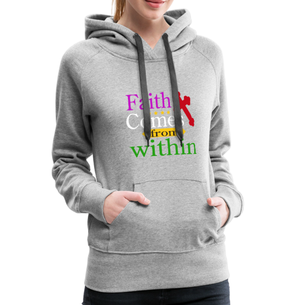 Christian Women's Premium Hoodie - Faith Comes From Within, Scripture and Quotes Hoodie - heather gray