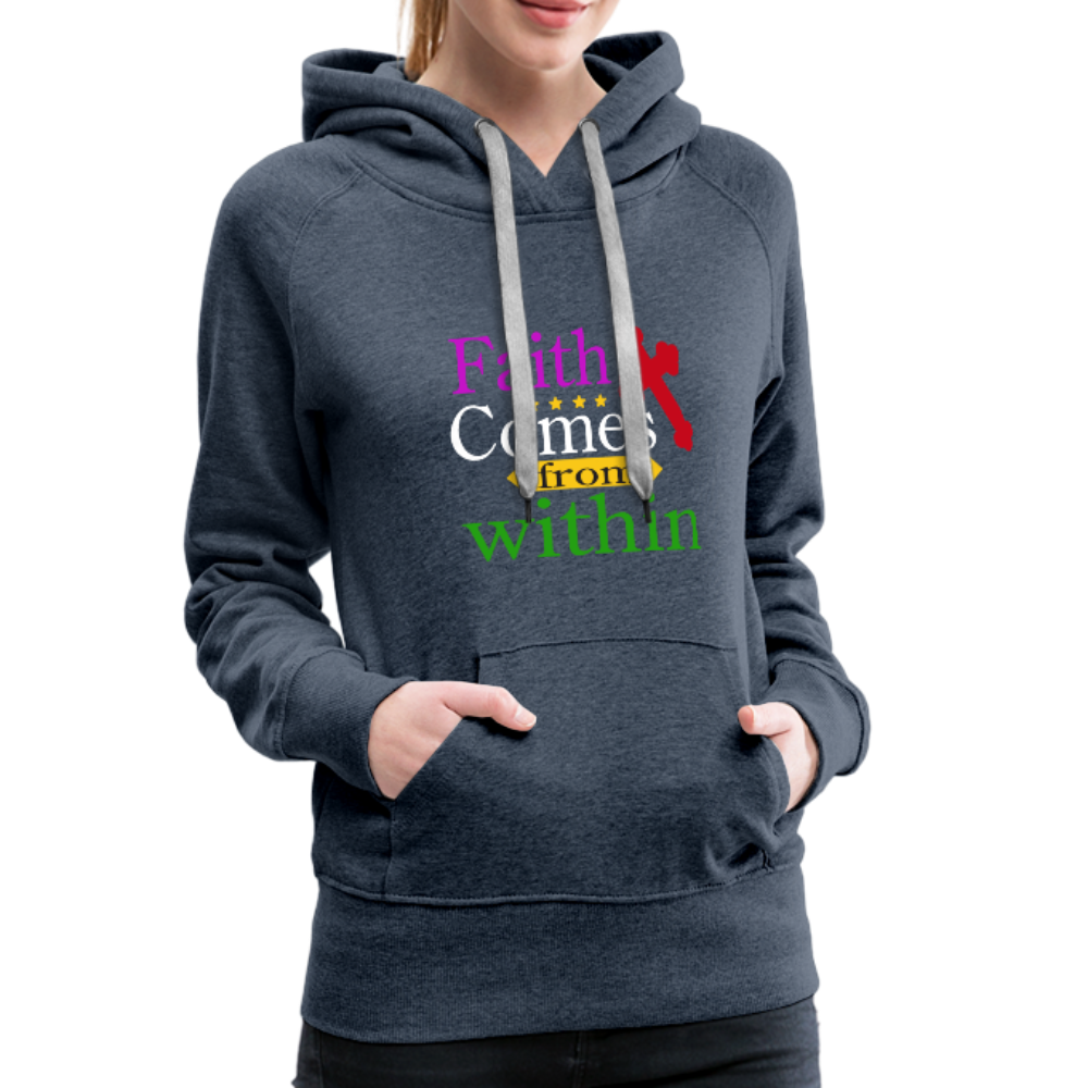 Christian Women's Premium Hoodie - Faith Comes From Within, Scripture and Quotes Hoodie - heather denim