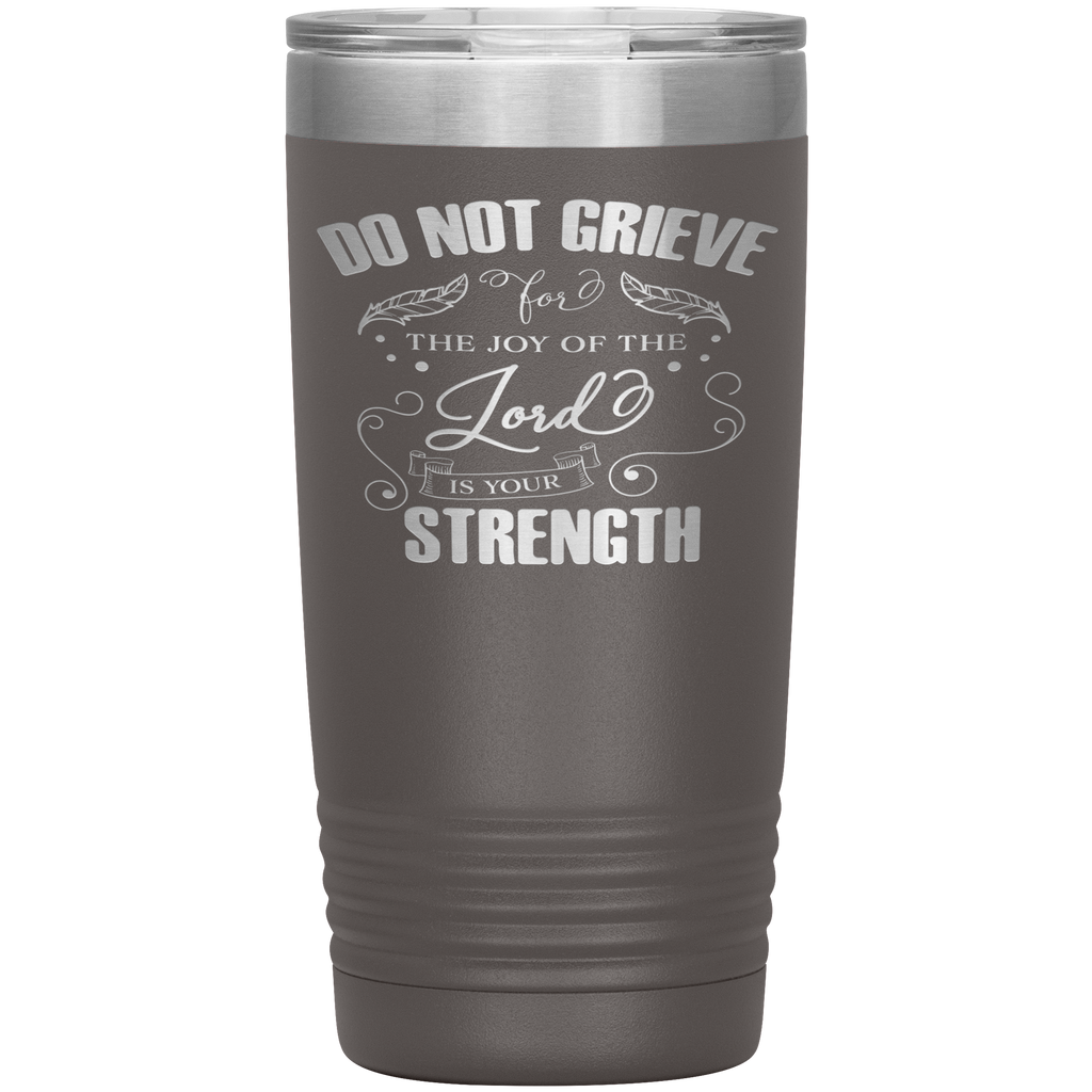 Christian Tumbler 20oz (Do Not Grieve For The Joy Of the Lord Is Your Strength) - Scripture Travel Mug Perfect Gift for Christian Friends and Church Members