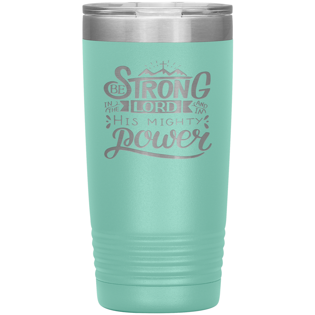 Be Strong In The Lord & In His Mighty Power 20 Oz Tumbler - Scripture Travel Mug - Christian Tumbler