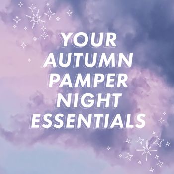 Your Autumn Pamper Night Essentials