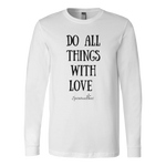 Do All Things With Love Long Sleeve