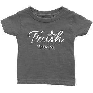 Truth Infant T-Shirt - Frees Me