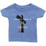 God Works Through Me At The Rising - Infant T-Shirt