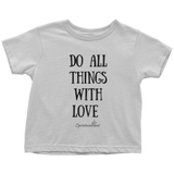 Do All Things With Love Toddler T-Shirt