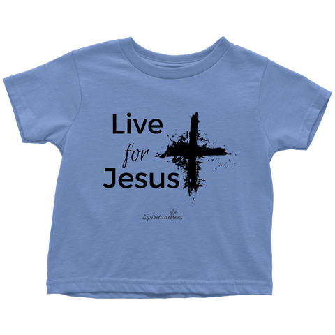 Live for Jesus Toddler Shirt