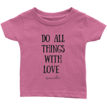 Do All Things With Love Infant T-Shirt