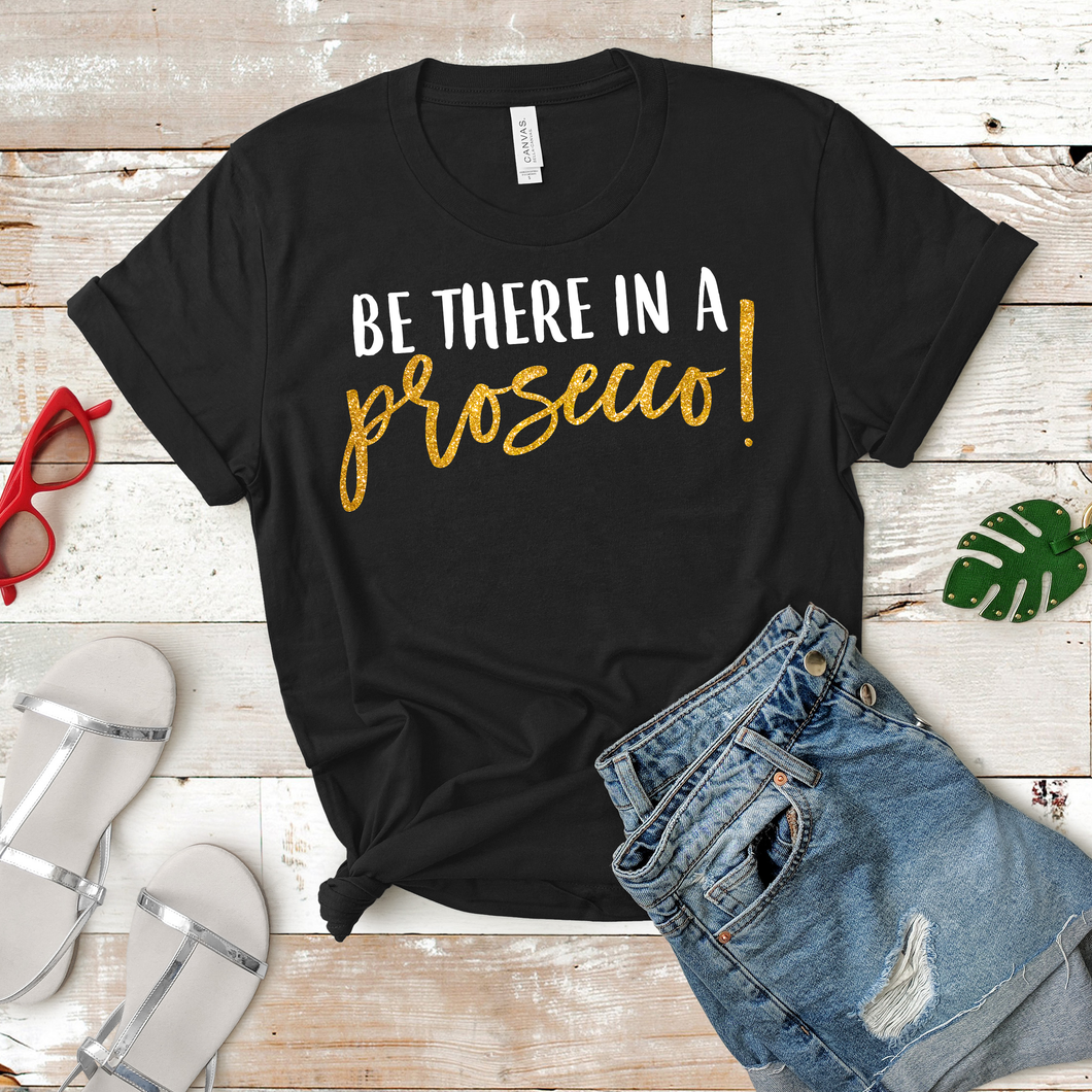 Be There In a Prosecco! Tee