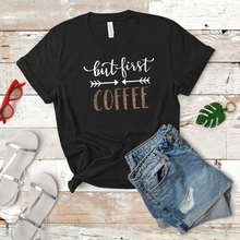 Load image into Gallery viewer, But First Coffee Tee