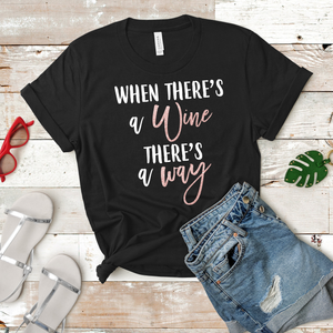 When There's a Wine There's a Way Tee