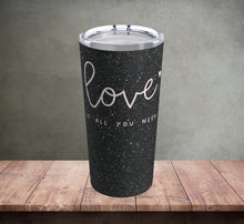 Load image into Gallery viewer, Love Is All You Need Tumbler