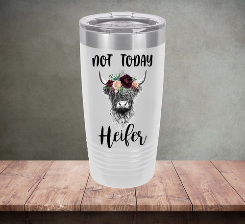 Not Today Heifer Tumbler