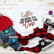 Load image into Gallery viewer, Coffee Because It's Too Early For Wine Tee