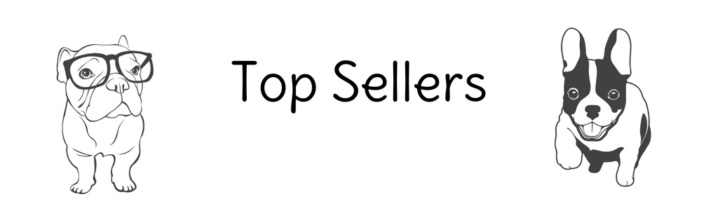 Two French Bulldogs sat next to the text: Top Sellers