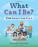 Book: What Can I Be? STEM Careers from A to Z : Teachey, Tiffani: