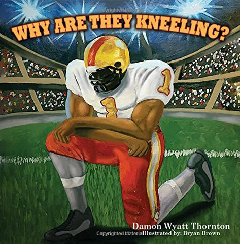 Book: Why Are They Kneeling? (Courageous Kid Series): Coleman, Lauren J, Brown, Bryan: Lauren Simone Pubs