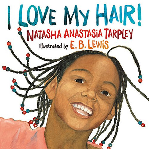 Book: I Love My Hair! Natasha Anastasia Tarpley, E. B. Lewis | Lauren Simone Pubs
