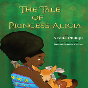 The Tale of Princess Alicia, Yvette Phillips | Lauren Simone Pubs