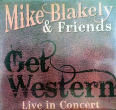 Mike Blakely & Friends CD - Get Western - Fredericksburg Farms