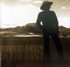 Mike Blakely CD - In the Dust
