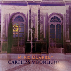 MIKE BLAKELY CD - CARELESS MOONLIGHT