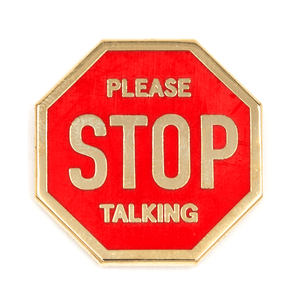 Please Stop Talking Pin