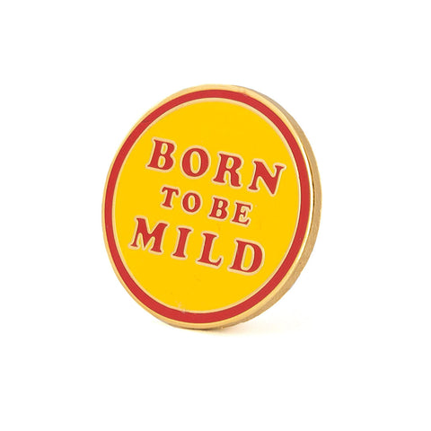 Born To Be Mild Pin