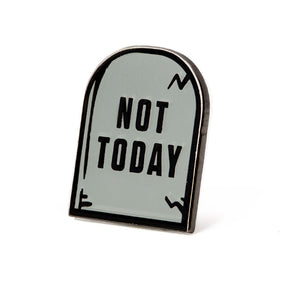 Not Today Pin