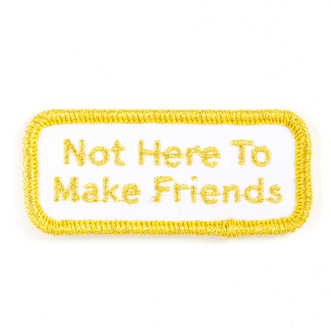 Not Here To Make Friends Patch