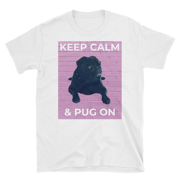 Keep Calm & Pug On ~ Short-Sleeve Unisex T-Shirt Clothes PUGYOU