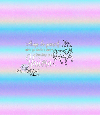 ***Always be yourself unless you can be a Unicorn Panel