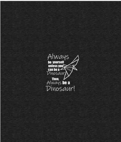 ***Always be yourself unless you can be a dino panel