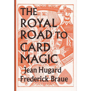 The Royal Road to Card Magic by J. Hugard & F. Braue
