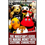 The Magician's Guide to Making Money with Costume Characters by Devin Knight eBook - DOWNLOAD