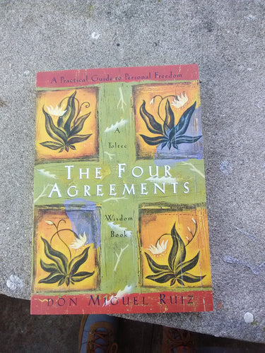 The Four Ageements: A Practical Guide to Personal Freedom