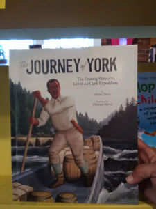 Journey of York: The Unsung Hero of the Lewis and Clark Expedition