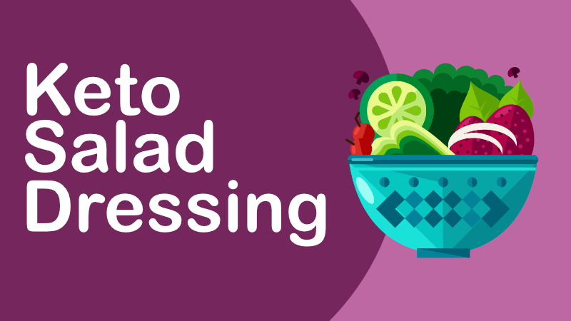 Keto Salad Dressing: Low Carb Ways to Spruce Up Your Greens