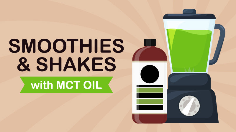 Smoothies and Shakes with MCT Oil