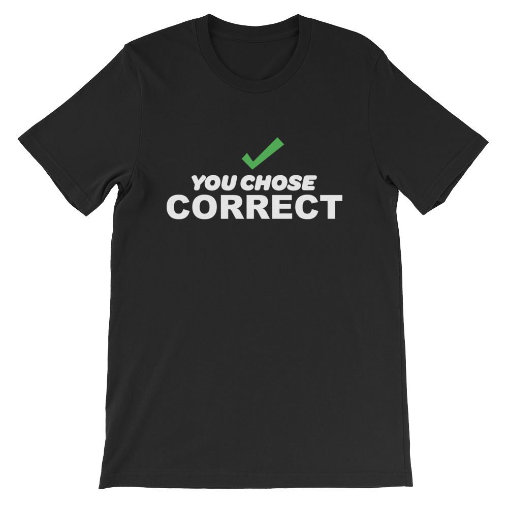 You Chose Correct Short-Sleeve Unisex T-Shirt